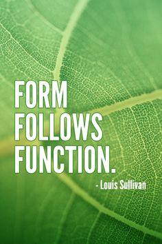 """Form follows function."""