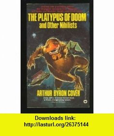 The Platypus of Doom and Other Nihilists (9780446880794) Arthur Byron Cover , ISBN-10: 0446880795  , ISBN-13: 978-0446880794 , ASIN: B0006WBKUG , tutorials , pdf , ebook , torrent , downloads , rapidshare , filesonic , hotfile , megaupload , fileserve