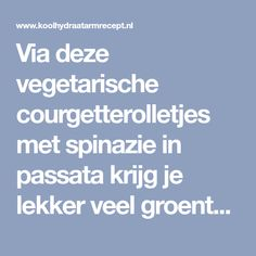 Via deze vegetarische courgetterolletjes met spinazie in passata krijg je lekker veel groente binnen! Daarmee voldoende vezels voor een vlotte stoelgang. Anna Karina, Lunches, Healthy Recipes, Food, Mushroom, Eat Lunch, Essen, Healthy Eating Recipes, Meals