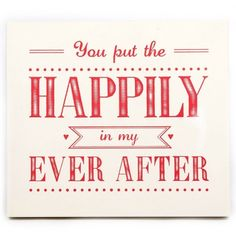 You put he happily in my ever after!