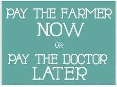 pay the farmer now or pay the doctor later