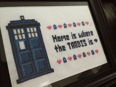 """""""Home is where the TARDIS is"""" Doctor Who cross stitch, cobbled together from a couple of patterns. A belated housewarming gift for my BFF, who moved 2000 miles away. The TARDIS is here: http://www.etsy.com/listing/103232454/doctor-who-tardis-cross-stitch-pattern?ref=cat_gallery_1  The rest is here: http://www.etsy.com/listing/85913185/home-is-where-the-tardis-is-doctor-who?ref=pr_shop"""