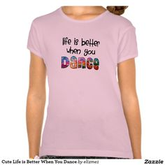 Cute Life is Better When You Dance Tshirts