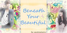 beneath your beautiful~