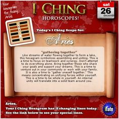 Today's I Ching Horoscope for Aries: You have 3 changing lines!  Click here: http://www.ifate.com/iching_horoscopes_landing.html?I=868998&sign=aries&d=26&m=12