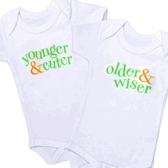 younger & cuter // older & wiser.  Haha!  This these are too cute, I need to make these on T-shirts for my twins.
