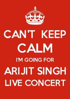 CAN\'T  KEEP CALM I\'M GOING FOR ARIJIT SINGH LIVE CONCERT