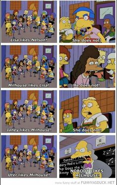 Nobody likes Milhouse!!