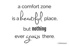 a comfort zone is a beautiful place but nothing grows there - Google Search