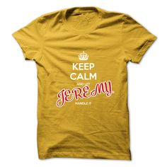 Keep Calm And Let JEREMY ⊹ Handle ItThis shirt is a MUST HAVE. NOT Available in any Stores.   Choose your color, style and Buy it now!tee shirt design,t shirt creator