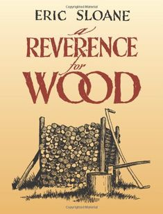 A Reverence for Wood by Eric Sloane,http://www.amazon.com/dp/0486433943/ref=cm_sw_r_pi_dp_-JRYsb02RGFC8JK4