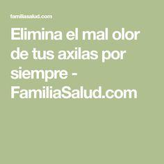 Elimina el mal olor de tus axilas por siempre - FamiliaSalud.com