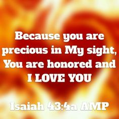"""For I am the Lord your God, The Holy One of Israel, your Savior; I have given Egypt [to the Babylonians] as your ransom, Cush (ancient Ethiopia) and Seba [its province] in exchange for you. ""Because you are precious in My sight, You are honored and I love you, I will give other men in return for you and other peoples in exchange for your lif"" ISAIAH 43:3‭-‬4 AMP"