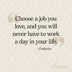 """L O V A L I - """"Choose a job you love, and you will never have to work a day in your life."""" - Confucius #SomaIntimates #quote #wisewords"""