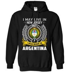 I MAY LIVE IN ᗜ Ljഃ New Jersey I WAS MADE IN ArgentinaThis Shirt Is A Must Have And A Perfect Gift! If you want another Tshirt, please use the Search Bar on the top right corner to find the best one (NAME , AGE , HOBBIES , DOGS , JOBS , PETS...) for you. Simply type the keyword and hit Enter!Argentina