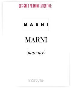 How to Correctly Say 51 Commonly Mispronounced Names in Fashion - How to Pronounce Designers' Names to Prep for Fashion Week – Marni from - Fashion Designers Names, Fashion Brands, How To Pronounce, The Clash, Book Of Life, Fashion Quotes, Marni, Stylists, About Me Blog