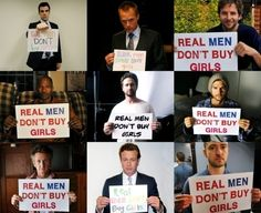 """The """"Real Men Don't Buy Girls"""" campaign came from the DNA Foundation, and gained the support of MANY celebrities, both male and female, in the fight against sexual trafficking of young girls."""