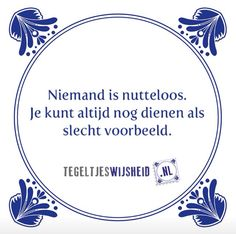 Niemand is nutteloos, je kunt altijd nog als slecht voorbeeld dienen - no one is useless, you can always serve as a bad example Words Quotes, Wise Words, Sayings, Best Quotes, Funny Quotes, Dutch Quotes, One Liner, Spoken Word, Texts