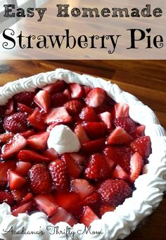 """Easy Homemade Strawberry Pie We celebrated """"pi day"""" yesterday with one of my favorite, most delicious, and right now, cheapest pie recipes. My daughters and I made this easy homemade strawberry pi..."""