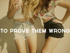 To prove them wrong.