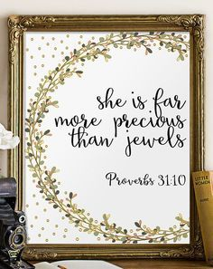 Verse from Proverbs 31:10 - She is far more precious than jewels.  Please note that the gold is a printed effect - for best results, I