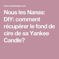Nous les Nanas: DIY: comment récupérer le fond de cire de sa Yankee Candle?