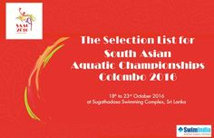 Selection List for South Asian Aquatic Championships (SAAC) - 2016, Colombo!  #SwimIndia Congratulates and Wishes All the Best to the Selected participants of the South Asian Aquatic Championships (SAAC) - 2016  The Championships are to be held in Colombo, Sri Lanka from 18th-23rd October 2016
