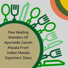 Few Healing Wonders Of Ayurvedic Garam Masala From #Indian #Masala #Exporters' Diary