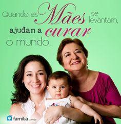 Familia.com.br | Quando as #maes se levantam #ajudam a #curar o #mundo. #crescimentopessoal #amor
