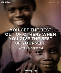 You get the best out of others when you #give the best of yourself. #Dogood #Love