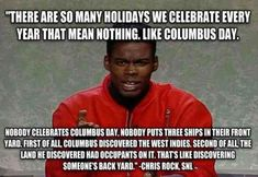 Funny pictures about Chris Rock On Columbus Day. Oh, and cool pics about Chris Rock On Columbus Day. Also, Chris Rock On Columbus Day photos. Funny Images, Funny Photos, Best Funny Pictures, Columbus Day, Native Humor, Chris Rock, Great Quotes, Comedians, Quote Of The Day