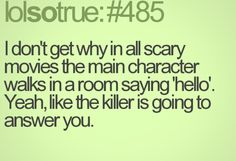 I don't get why in all scary movies the main character walks in a room saying 'hello'. Yeah, like the killer is going to answer you. Horror Movies Funny, Classic Horror Movies, Scary Movies, Me Quotes, Motivational Quotes, Funny Quotes, It's Funny, Hilarious, Lolsotrue Quotes