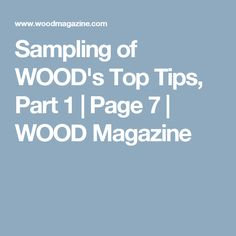 Sampling of WOOD's Top Tips, Part 1 | Page 7 | WOOD Magazine