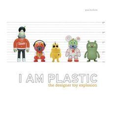 I Am Plastic: The Designer Toy Explosion $30