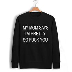my mom says Unisex Sweatshirts