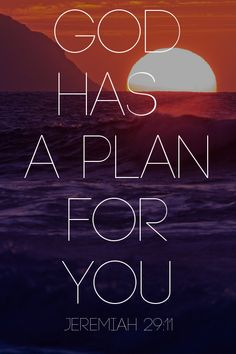 """ For I know the plans I have for you,"" declares the Lord, ""plans to prosper you and not to harm you, plans to give you hope and a future"" (Jeremiah 29:11, NIV)."