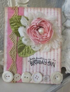 Shabby Chic Birthday Girl Card...with buttons & dimensional flower.