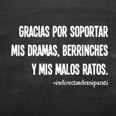 Gracias por soportar mis dramas, berrinches y mis peores ratos