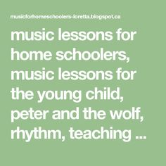 music lessons for home schoolers, music lessons for the young child, peter and the wolf, rhythm, teaching musical form, melody, elementary music