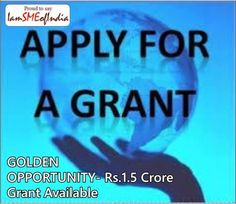 GOLDEN OPPORTUNITY- Rs.1.5 Crore Grant Available. For details visit: http://www.iamsmeofindia.com/schemes/GOLDEN-OPPORTUNITY--Rs.1.5-Crore-Grant-Available