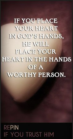 If you place your heart in God's hands, He will place your heart in the hands of a worthy person. Repin if you trust Him. #cdff #onlinedating #christianquotes #christianinspiration