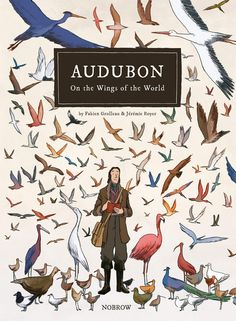 Audubon on the wings of the world by Fabien Grolleau & Jeremie Royer. At the start of the century, John James Audubon embarked upon an epic Book Cover Design, Book Design, Books To Read, My Books, Artist Materials, Birds Of America, Ligne Claire, John James Audubon, Bd Comics