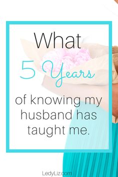 Life is hard, but sometimes marriage can feel harder, here are the a few lessons I learned. What 5 years of knowing my husband has taught me.