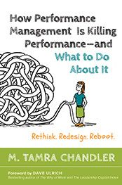 How Performance Management Is Killing Performance--and What to Do About It