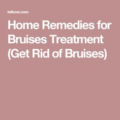 Home Remedies for Bruises Treatment (Get Rid of Bruises)