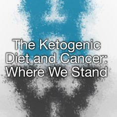 The Ketogenic Diet and Cancer: Where We Stand