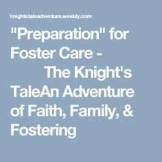 """""""Preparation"""" for Foster Care -           The Knight's TaleAn Adventure of Faith, Family, & Fostering"""
