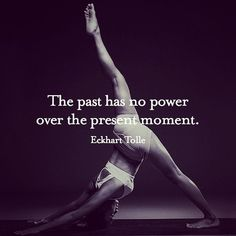 DownDog Inspirations: The past has no power over the present moment...