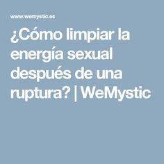 ¿Cómo limpiar la energía sexual después de una ruptura? | WeMystic