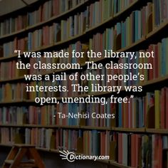 11 Empowering Quotes About Education I was made for the library, not the classroom. The classroom was a jail of other people's interests. The library was open, unending, free. I Love Books, Good Books, Books To Read, Quotes For Book Lovers, Book Quotes, Nerd Quotes, Teacher Quotes, Book Nerd Problems, Library Quotes